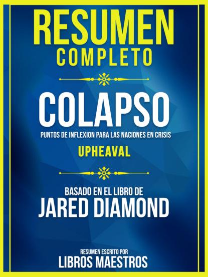 Resumen Completo: Colapso: Puntos De Inflexion Para Las Naciones En Crisis (Upheaval) - Basado En El Libro De Jared Diamond