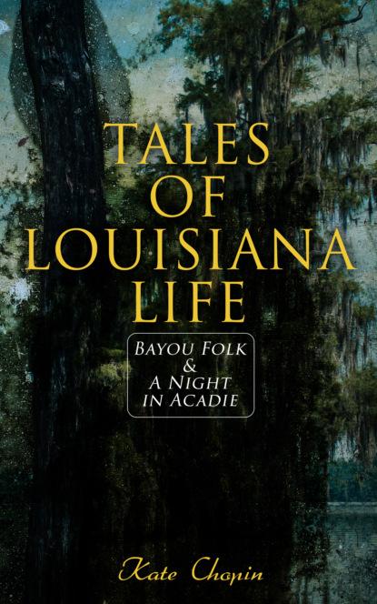 Kate Chopin Tales of Louisiana Life: Bayou Folk & A Night in Acadie june shaw dead on the bayou