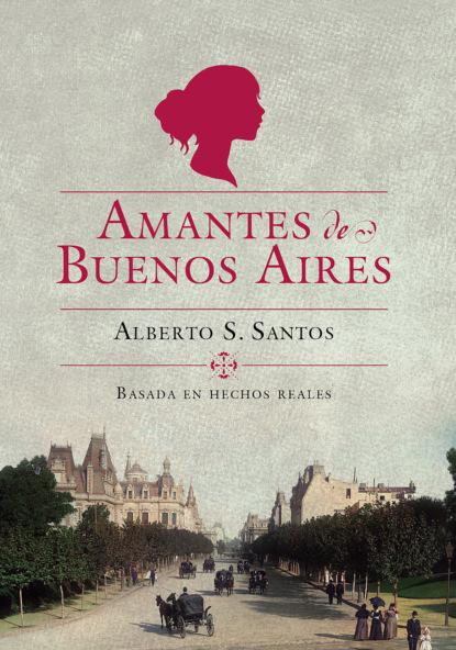 Alberto S. Santos Amantes de Buenos Aires alberto s santos amantes de buenos aires