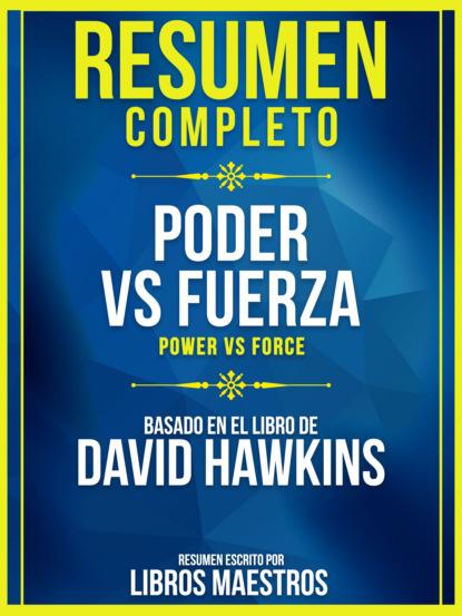 Resumen Completo: Poder Vs. Fuerza (Power Vs Force) - Basado En El Libro De David Hawkins
