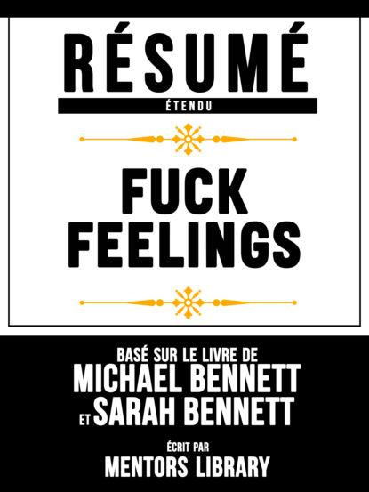 R?sum? Etendu: Fuck Feelings - Bas? Sur Le Livre De Michael Bennett et Sarah Bennett