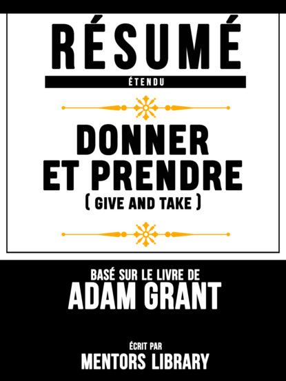 R?sum? Etendu: Donner Et Prendre (Give And Take) - Bas? Sur Le Livre De Adam Grant