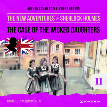 The Case of the Wicked Daughters - The New Adventures of Sherlock Holmes, Episode 11 (Unabridged)