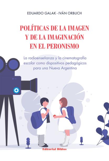 Políticas de la imagen y de la imaginación en el peronismo