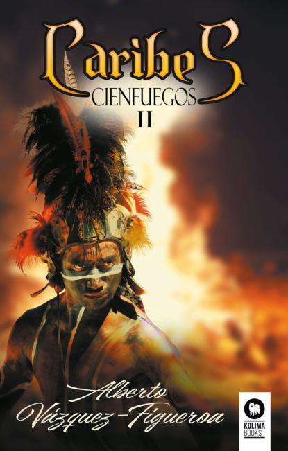 Alberto Vazquez-Figueroa Caribes. Cienfuegos II ada maría elflein por los pueblos serranos