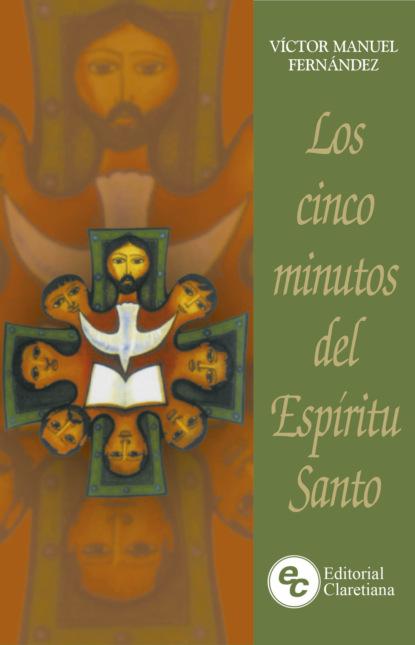 Víctor Manuel Fernández Los cinco minutos del Espíritu Santo antonio del camino fragmentos de inventario