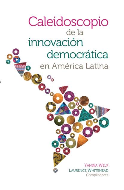 Yanina Welp Caleidoscopio de la innovación democrática en América Latina angélica basulto castillo aproximación a los estudios globales actores y estrategias