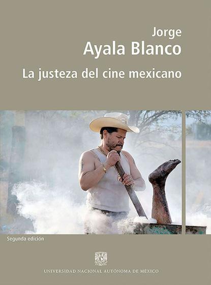 Jorge Ayala Blanco La justeza del cine mexicano ricardo bedoya wilson el cine latinoamericano del siglo xxi