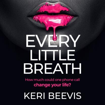 Keri Beevis Every Little Breath (Unabridged) недорого
