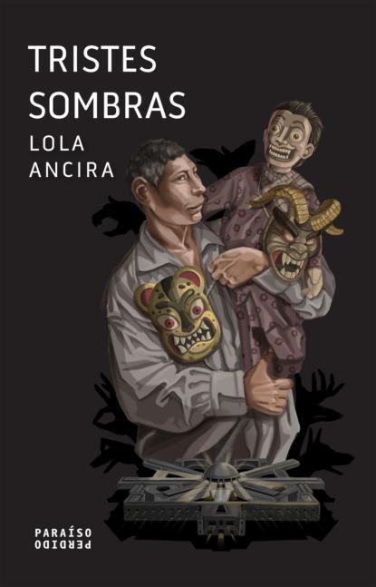 Lola Ancira Tristes sombras nicky persico la danza de las sombras