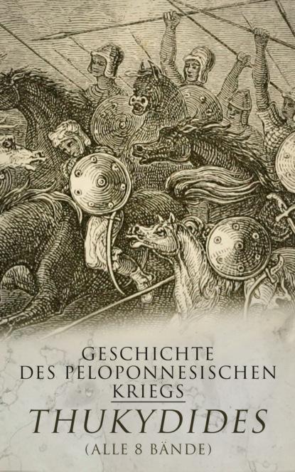 Thukydides Geschichte des peloponnesischen Kriegs (Alle 8 Bände) dietrich wilhelm soltau geschichte der entdeckungen und eroberungen der portugiesen im orient vom jahr 1415 bis 1539 t 5