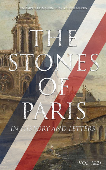 Фото - Benjamin Ellis Martin The Stones of Paris in History and Letters (Vol. 1&2) edward william tullidge the history of salt lake city and its founders volume 2