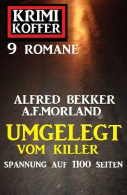 A. F. Morland Umgelegt vom Killer: Krimi Koffer 9 Romane a f morland thriller spannung 2021 13 urlaubs krimis auf 1527 seiten