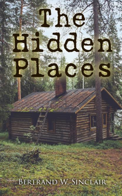 Bertrand W. Sinclair The Hidden Places