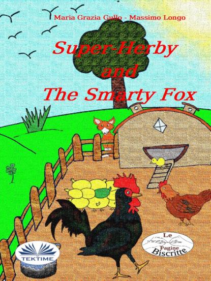 Фото - Massimo Longo E Maria Grazia Gullo Super-Herby And The Smarty Fox massimo longo e maria grazia gullo malabù dan bebiri yang mempesonakan