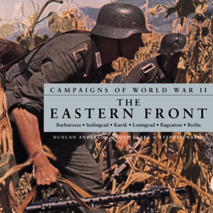 Stephen Walsh Campaigns of World War II - The Eastern Front (Unabridged) недорого