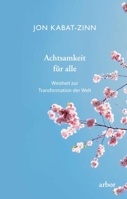 Jon Kabat-Zinn Achtsamkeit für alle jon kabat zinn świadomą drogą przez depresję