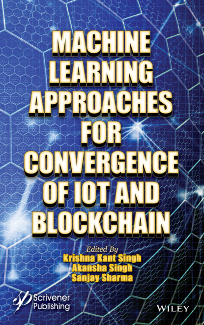 Группа авторов Machine Learning Approaches for Convergence of IoT and Blockchain группа авторов machine learning algorithms and applications