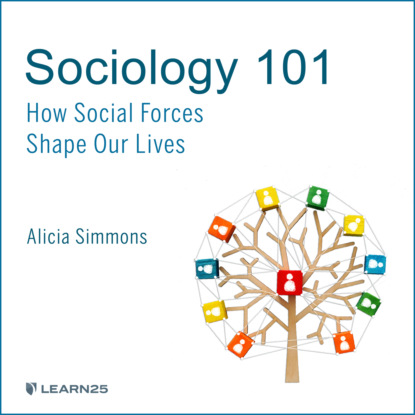 Sociology 101 - How Social Forces Shape Our Lives (Unabridged)