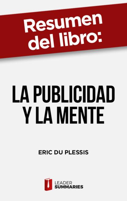 Leader Summaries Resumen del libro La publicidad y la mente de Eric du Plessis linda scott publicidad y revolución
