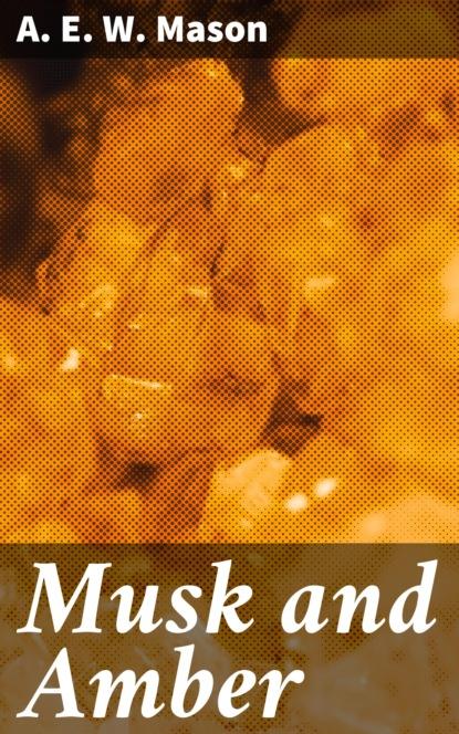 Фото - A. E. W. Mason Musk and Amber a e w mason lawrence clavering