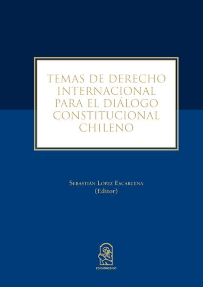 Sebastián López Escarcena Temas de derecho internacional para el diálogo constitucional chileno недорого