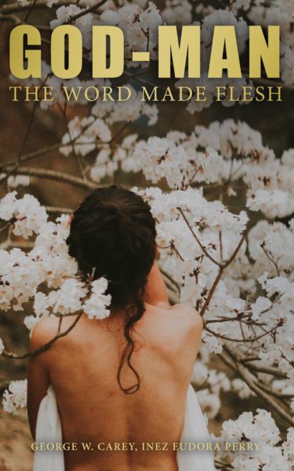 valerio magrelli condominium of the flesh George W. Carey God-Man: The Word Made Flesh