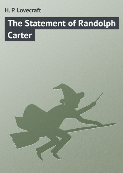 Говард Филлипс Лавкрафт The Statement of Randolph Carter a thackray thackray john dalton critical assessments of h is life