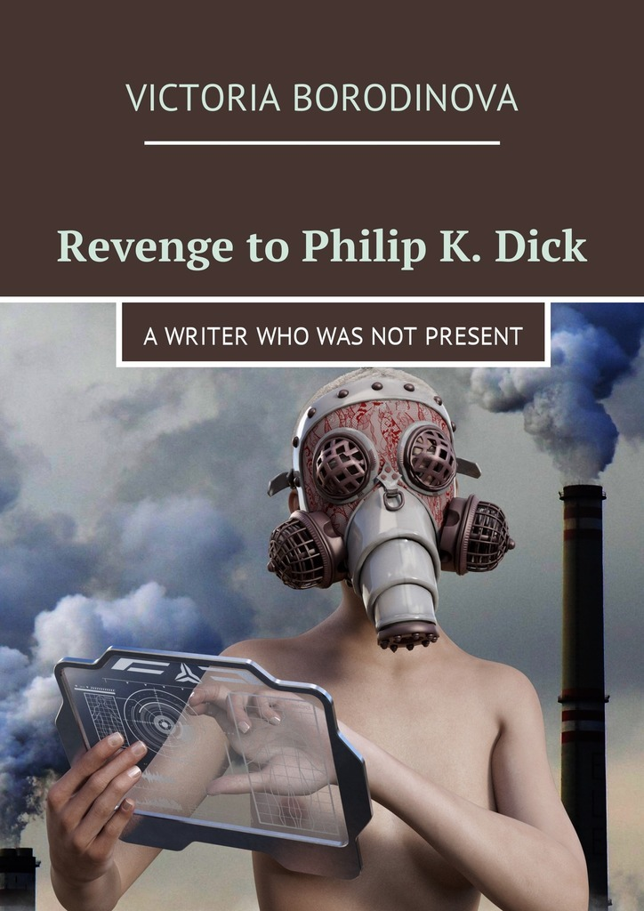 Revenge to Philip K.Dick. Awriter who wasnot present