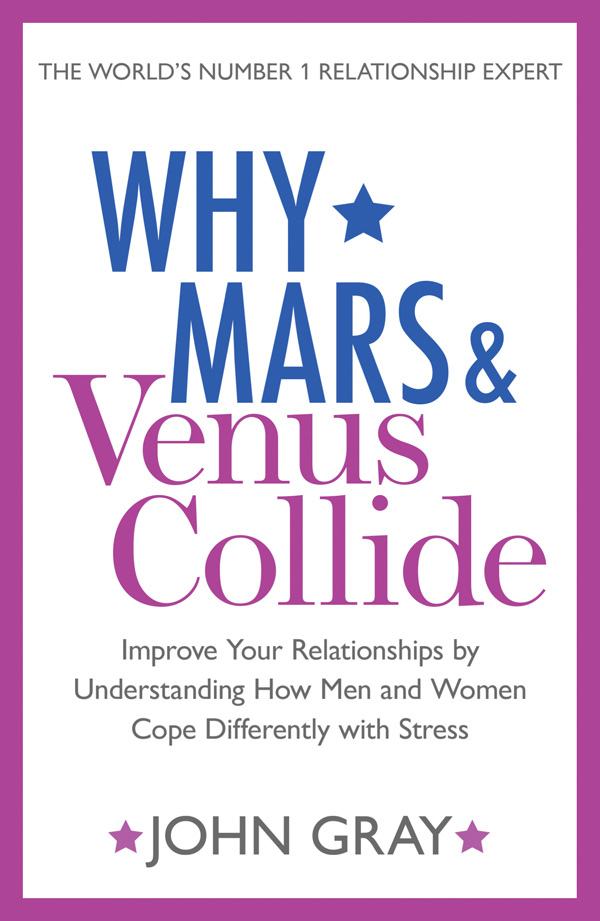 Why Mars and Venus Collide: Improve Your Relationships by Understanding How Men and Women Cope Differently with Stress