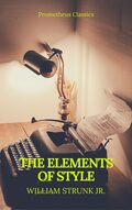 The Elements of Style (Best Navigation, Active TOC) (Prometheus Classics)