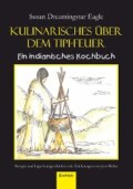 Kulinarisches über dem Tipi-Feuer - Indianisches Kochbuch