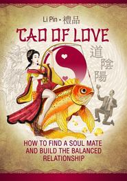 Tao of Love. How to find a soul mate and build the balanced relationship