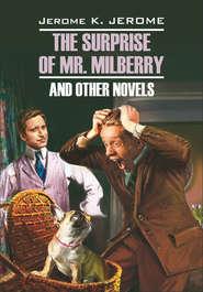 The Surprise of Mr. Milberry and other novels \/ Сюрприз мистера Милберри и другие новеллы. Книга для чтения на английском языке