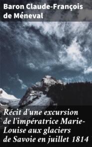 Récit d\'une excursion de l\'impératrice Marie-Louise aux glaciers de Savoie en juillet 1814
