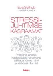 Stressijuhtimise käsiraamat. Praktiline juhend, kuidas olla rahulik, säilitada külm pea ja vältida ärritumist