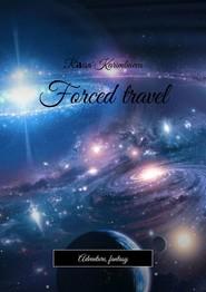 Forced travel. Adventure, fantasy