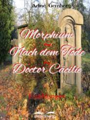 Morphium \/ Nach dem Tode \/ Doctor Cäcilie