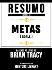 Resumo Estendido: Metas (Goals) - Baseado No Livro De Brian Tracy