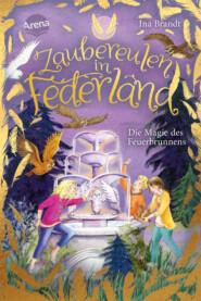 Zaubereulen in Federland (2). Die Magie des Feuerbrunnens