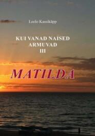 Kui vanad naised armuvad. III osa. Matilda