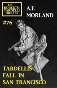 Tardellis Fall in San Francisco: Ein Roberto Tardelli Thriller #76