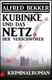 Kubinke und das Netz der Verschwörer: Kriminalroman