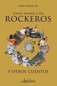 Todos íbamos a ser rockeros y otros cuentos