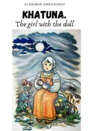 KHATUNA. THE GIRLWITH THEDOLL