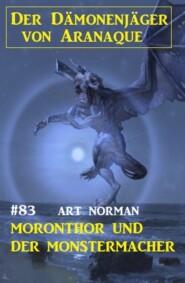 Moronthor und der Monstermacher: Der Dämonenjäger von Aranaque 83