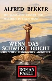 Wenn das Schwert bricht: Die Sagas von Ragnar und Wolfram: Romanpaket 1000 Seiten Historisches Abenteuer