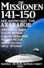 Die Missionen 141-150 der Raumflotte von Axarabor: Science Fiction Roman-Paket 21015