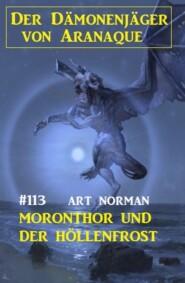 Moronthor und der Höllenfrost: Der Dämonenjäger von Aranaque 113