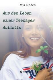 Aus dem Leben einer Teenager Autistin